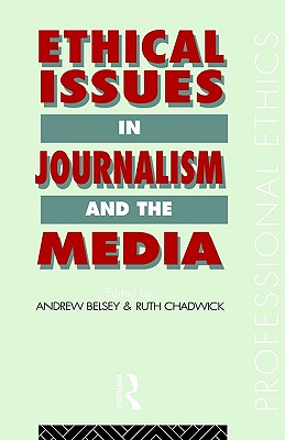 Ethical Issues in Journalism and the Media By Belsey, Andrew/ Chadwick, Ruth
