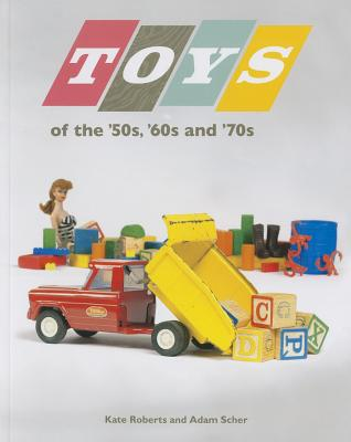 Toys of the '50s, '60s, and '70s By Roberts, Kate/ Scher, Adam