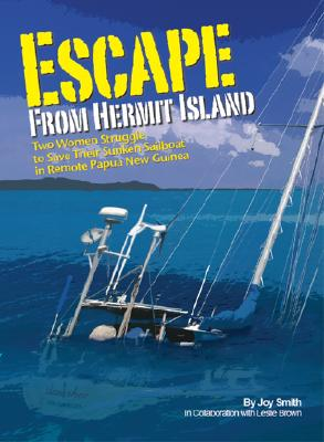 Seaworthy Publications Inc. Escape from Hermit Island: Two Women Struggle to Save Their Sunken Sailboat in Remote Papua New Guinea by Smith, Joy/ Brown, Les at Sears.com